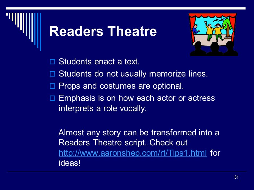 31 Readers Theatre  Students enact a text.  Students do not usually memorize lines.