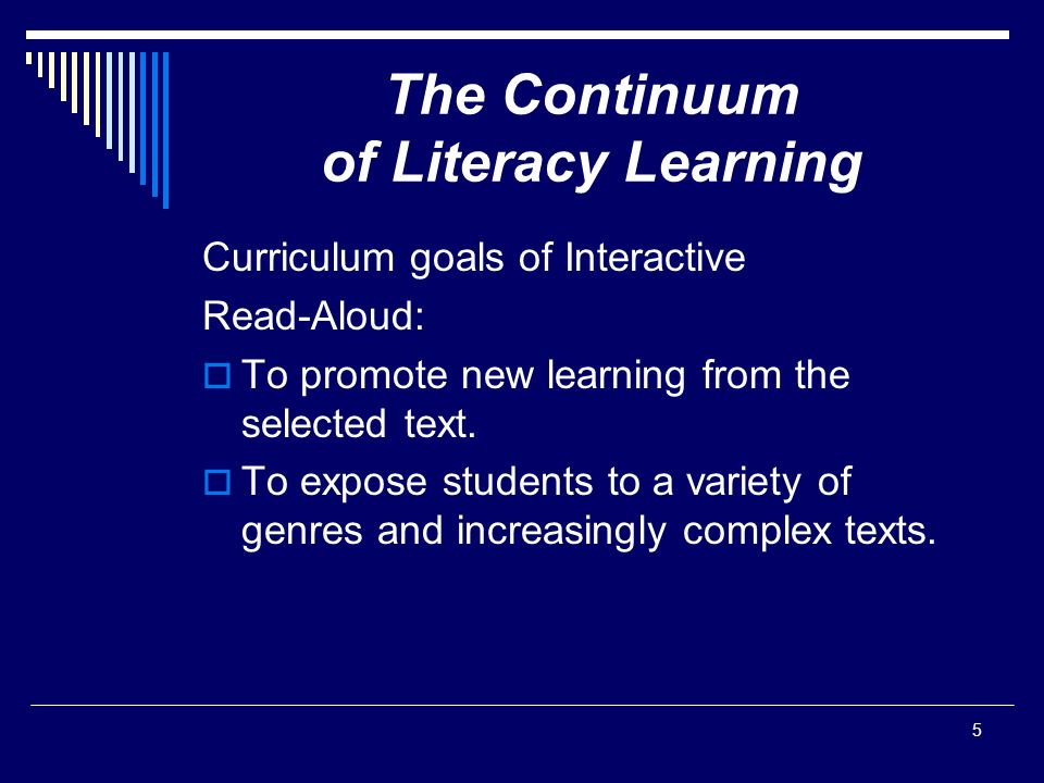 5 The Continuum of Literacy Learning Curriculum goals of Interactive Read-Aloud:  To promote new learning from the selected text.
