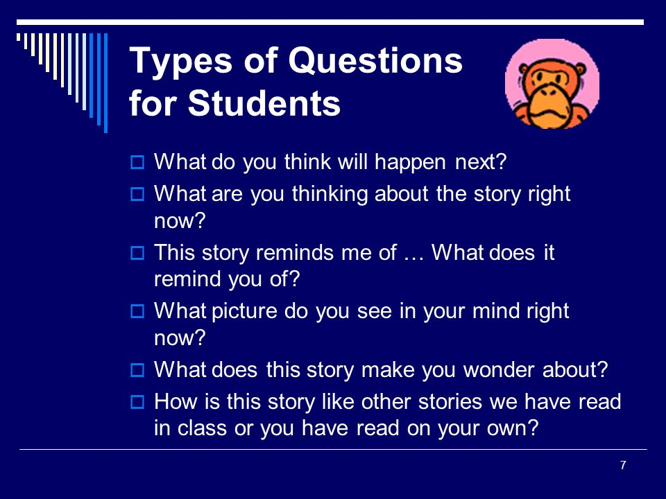 7 Types of Questions for Students  What do you think will happen next.