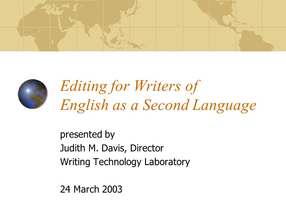 Editing for Writers of English as a Second Language presented by Judith M.