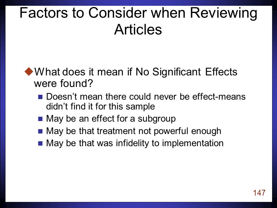 146 Factors to Consider when Reviewing Articles uWas the sample appropriate n Population n Sample size uFidelity