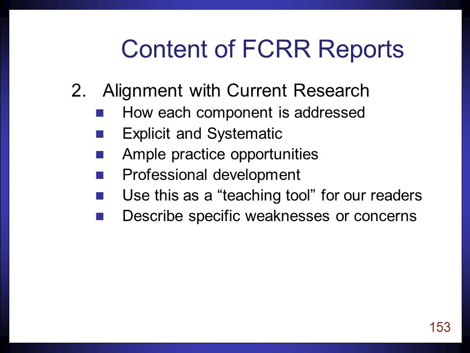 152 Content of FCRR Reports 1.Description n Type of program: who, what, where, why n Materials n Instructional Design n Lesson Format n Assessment