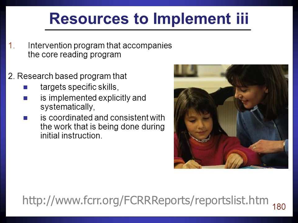 179 Immediate Intensive Intervention (iii) uiii should be implemented with children as soon as we know, based on assessment data, they are falling behind in the development of critical reading skills.