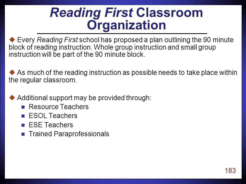 182 uUninterrupted 90 minute block of reading instruction (this is a minimum) uImplement high quality initial instruction uImplement differentiated instruction uImplement immediate intensive intervention Teacher and School Administration Responsibilities