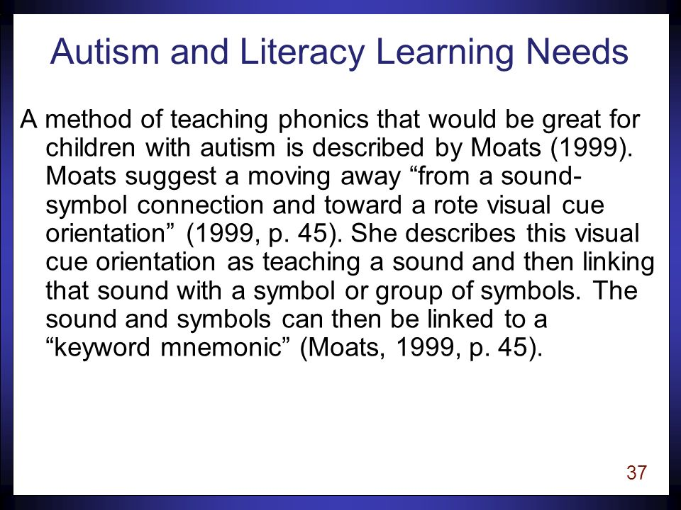 36 Autism and Literacy Learning Needs According to Richman (2001) several studies have revealed that structured repetition and practice have helped improve both behaviors and cognitive functioning.