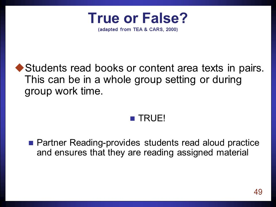48 True or False. (adapted from TEA & CARS, 2000) uThe Teacher and students read chorally.