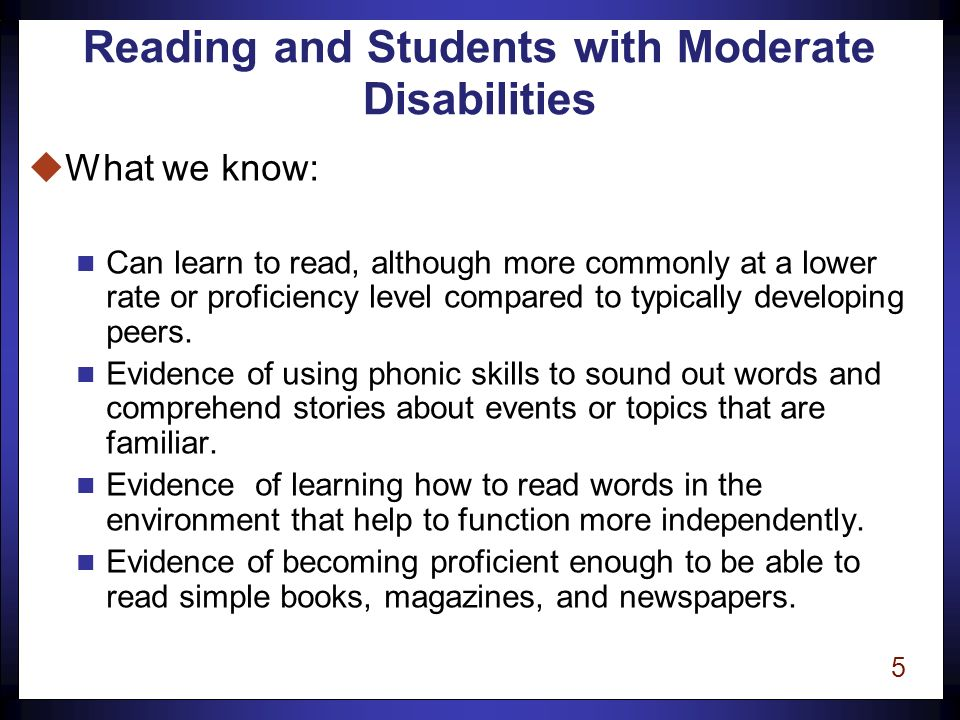 4 Teaching Students with Moderate Disabilities to Read: Insights from Research uCurrent information about teaching reading to students with moderate disabilities.
