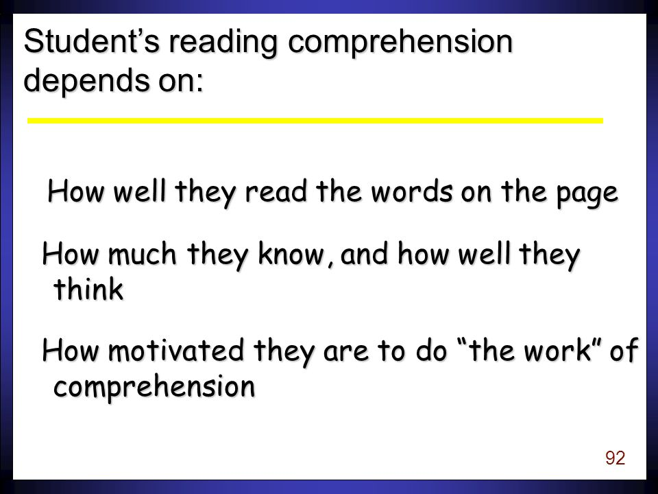 91 We want to help students acquire all the skills and knowledge they need to proficiently comprehend the meaning of text