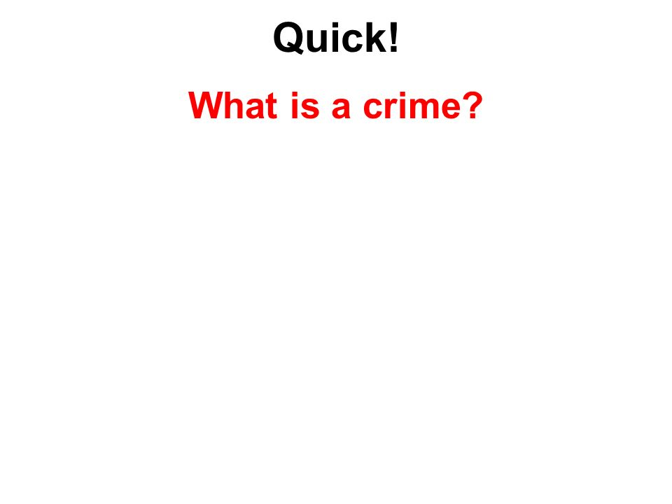 Quick! What is a crime