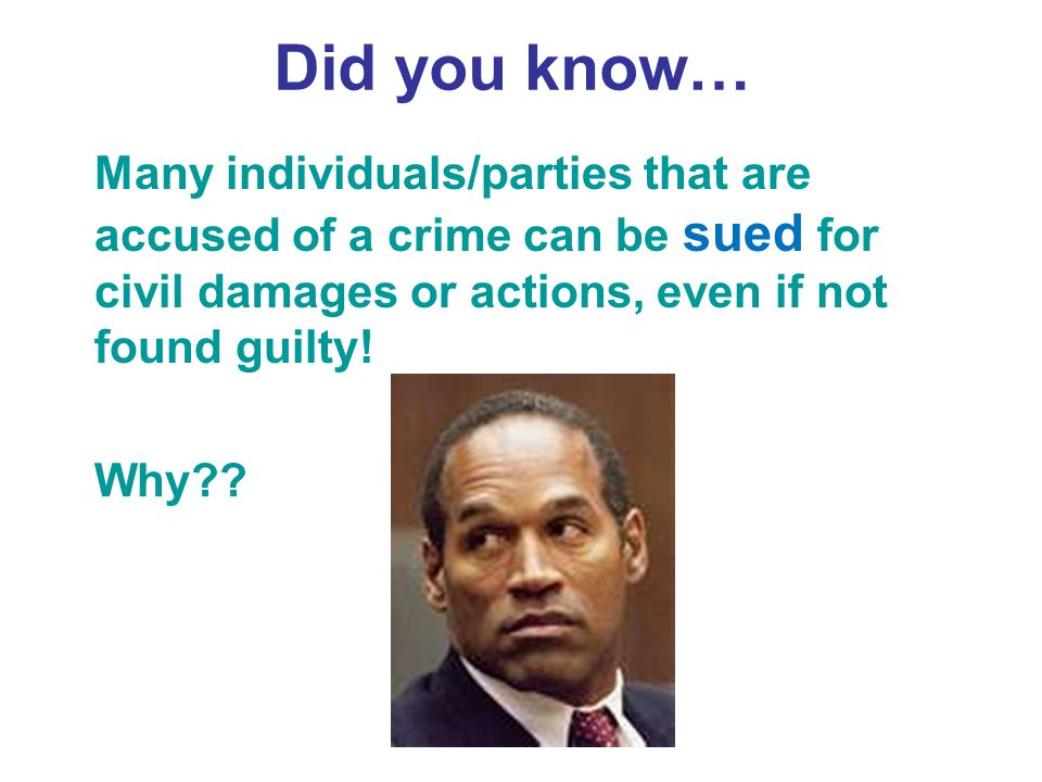 Did you know… Many individuals/parties that are accused of a crime can be sued for civil damages or actions, even if not found guilty.