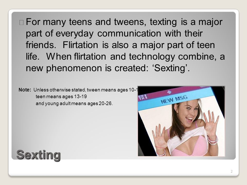 2 Sexting For many teens and tweens, texting is a major part of everyday  communication