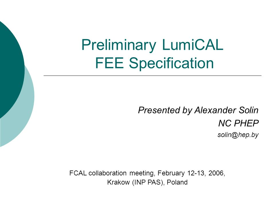 Preliminary LumiCAL FEE Specification Presented by Alexander Solin NC PHEP FCAL collaboration meeting, February 12-13, 2006, Krakow (INP PAS), Poland