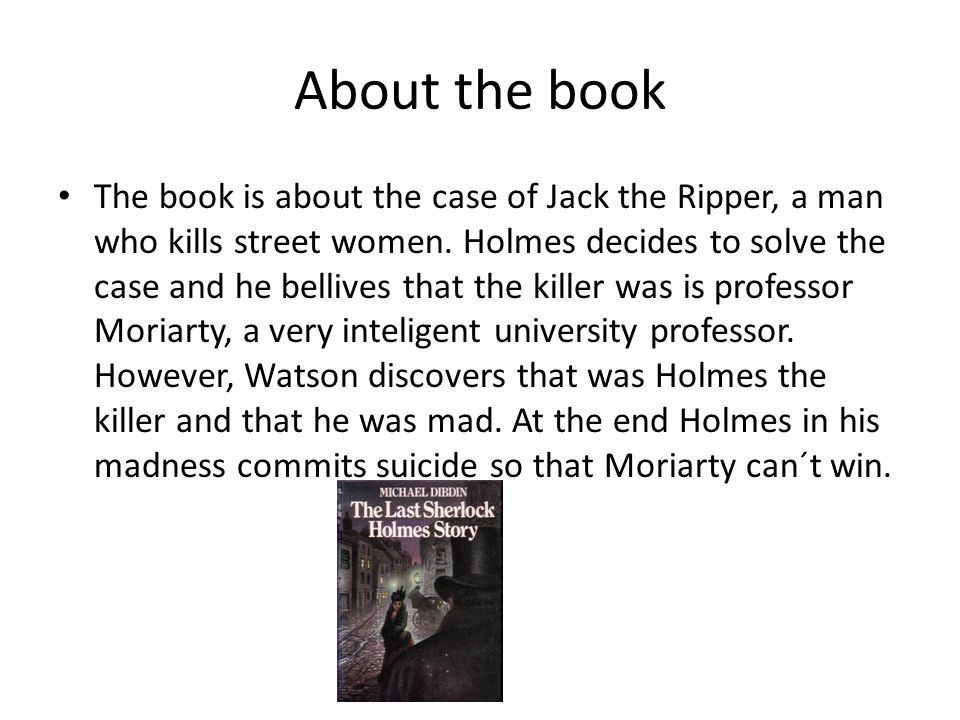 About the book The book is about the case of Jack the Ripper, a man who kills street women.