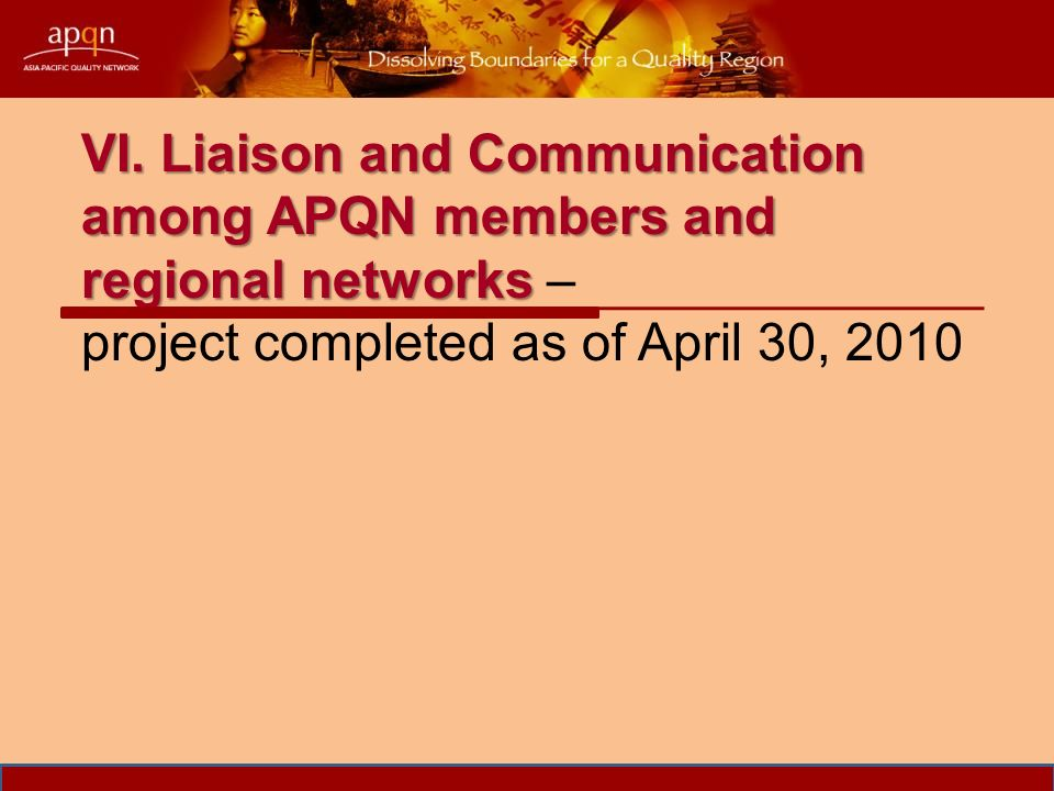 VI. Liaison and Communication among APQN members and regional networks VI.