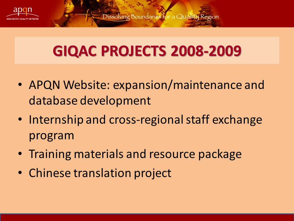 GIQAC PROJECTS APQN Website: expansion/maintenance and database development Internship and cross-regional staff exchange program Training materials and resource package Chinese translation project