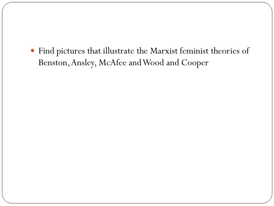 Find pictures that illustrate the Marxist feminist theories of Benston, Ansley, McAfee and Wood and Cooper