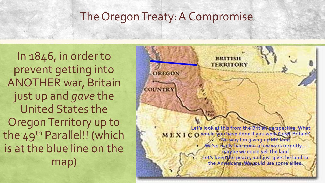 The Oregon Treaty A Compromise In 1846 In Order To Prevent Getting Into Another
