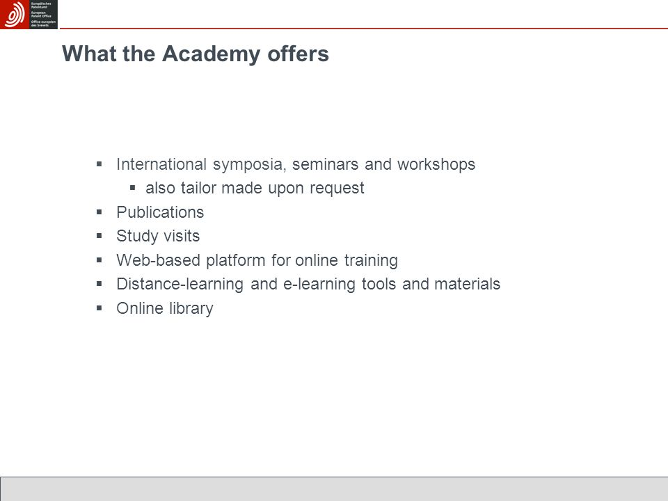 What the Academy offers  International symposia, seminars and workshops  also tailor made upon request  Publications  Study visits  Web-based platform for online training  Distance-learning and e-learning tools and materials  Online library