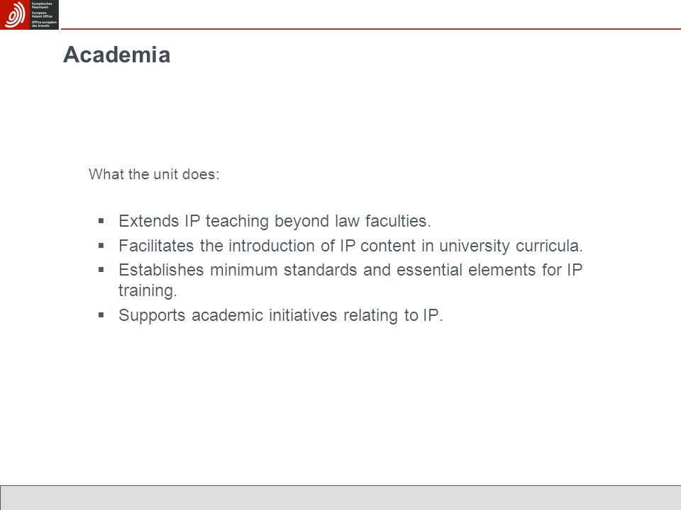 Academia What the unit does:  Extends IP teaching beyond law faculties.