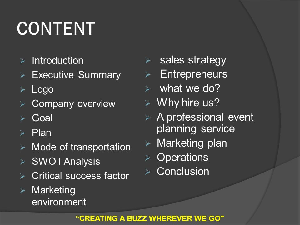 CONTENT  Introduction  Executive Summary  Logo  Company overview  Goal  Plan  Mode of transportation  SWOT Analysis  Critical success factor  Marketing environment  sales strategy  Entrepreneurs  what we do.