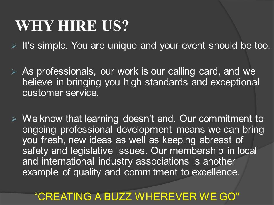 WHY HIRE US.  It s simple. You are unique and your event should be too.