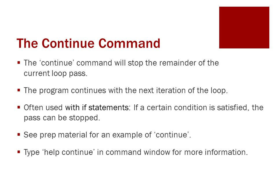The Continue Command  The 'continue' command will stop the remainder of the current loop pass.