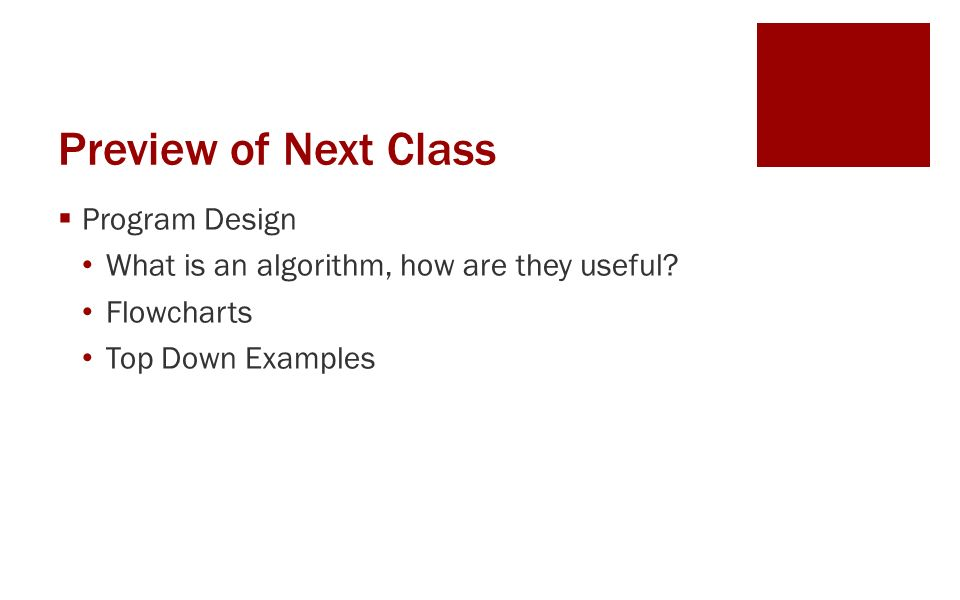 Preview of Next Class  Program Design What is an algorithm, how are they useful.