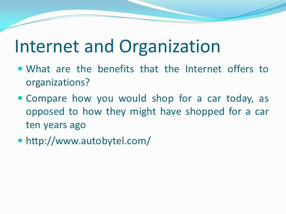 Internet and Organization What are the benefits that the Internet offers to organizations.