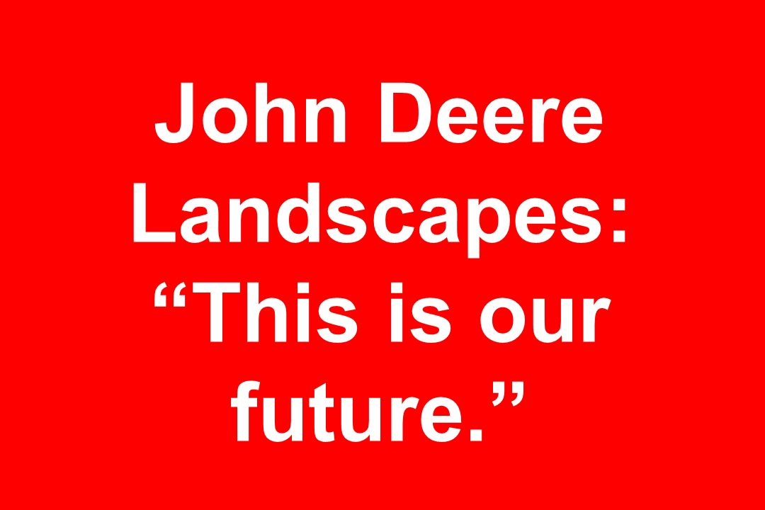 John Deere Landscapes: This is our future.