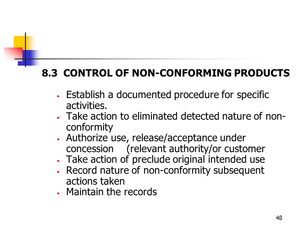 48 8.3 CONTROL OF NON-CONFORMING PRODUCTS Establish a documented procedure for specific activities.