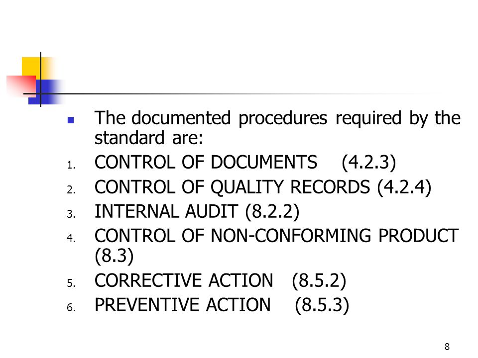 8 The documented procedures required by the standard are: 1.