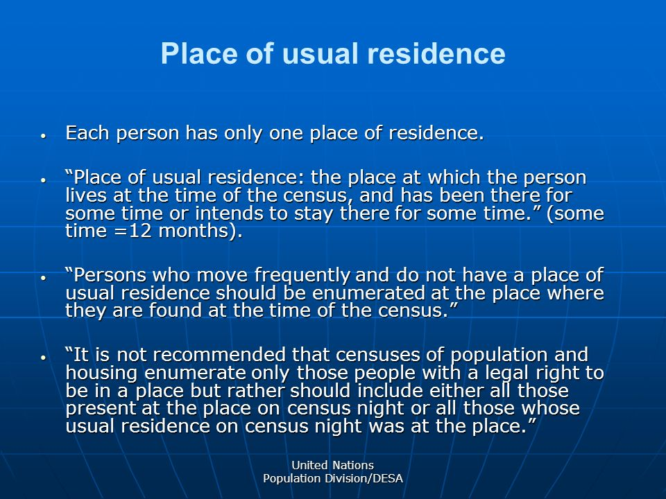 United Nations Population Division/DESA Place of usual residence Each person has only one place of residence.
