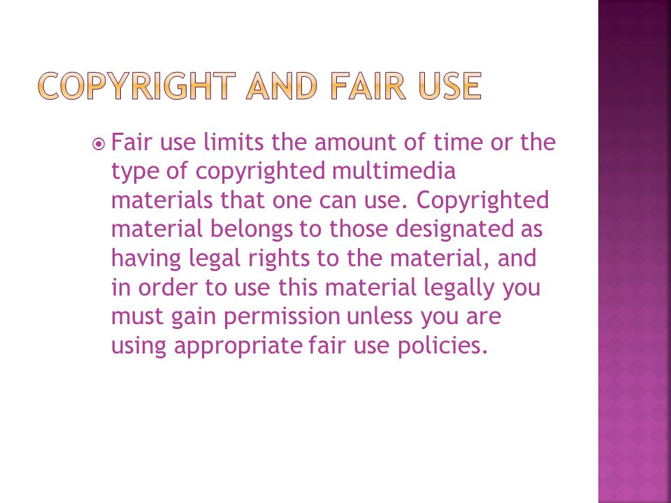 Fair use limits the amount of time or the type of copyrighted multimedia materials that one can use.