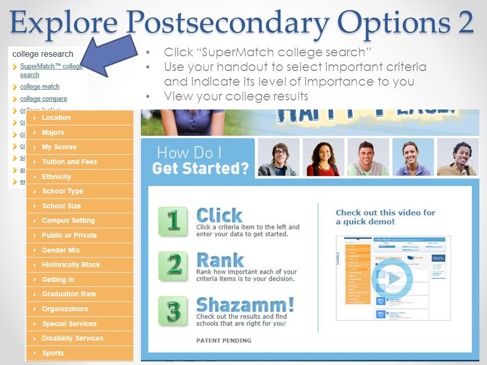 Explore Postsecondary Options 2 Click SuperMatch college search Use your handout to select important criteria and indicate its level of importance to you View your college results