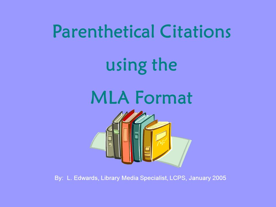Parenthetical Citations using the MLA Format By: L.