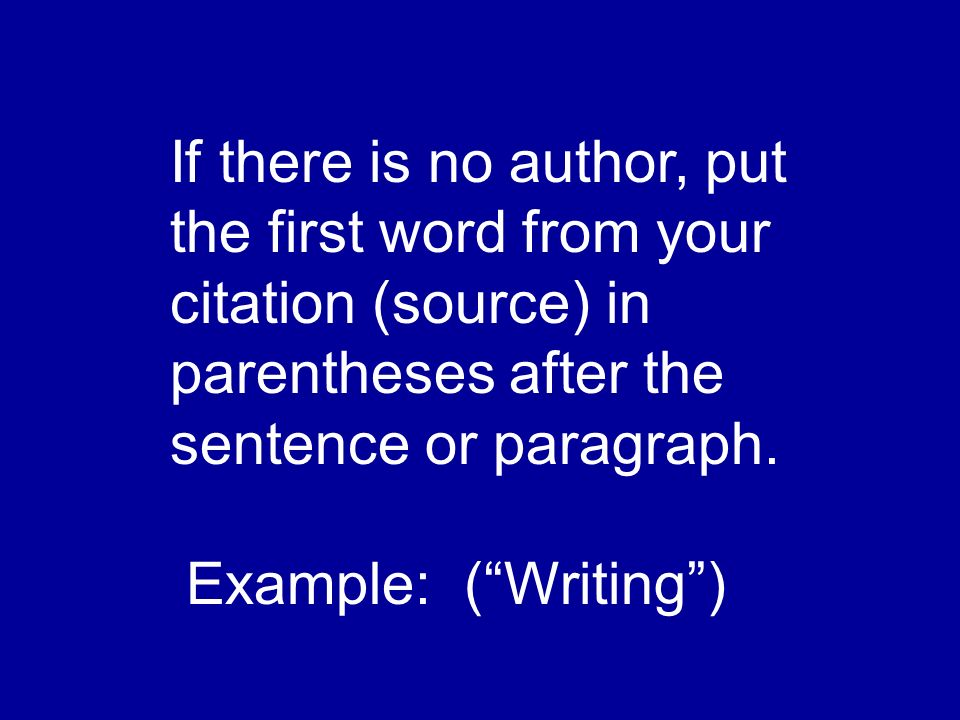 If there is no author, put the first word from your citation (source) in parentheses after the sentence or paragraph.
