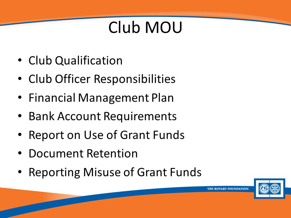 Club MOU Club Qualification Club Officer Responsibilities Financial Management Plan Bank Account Requirements Report on Use of Grant Funds Document Retention Reporting Misuse of Grant Funds