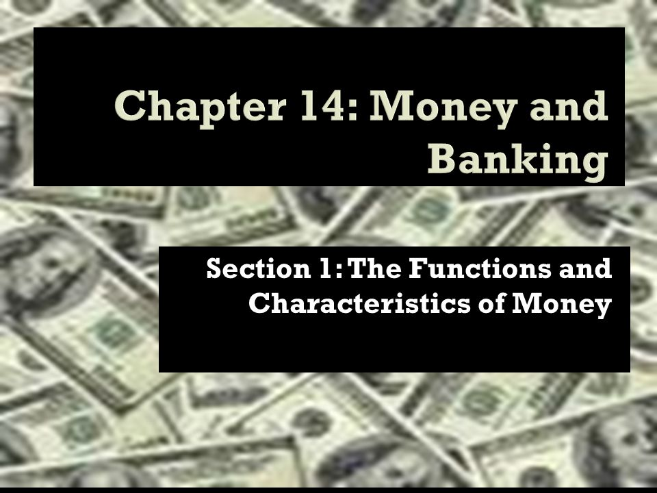 Section 1: The Functions and Characteristics of Money