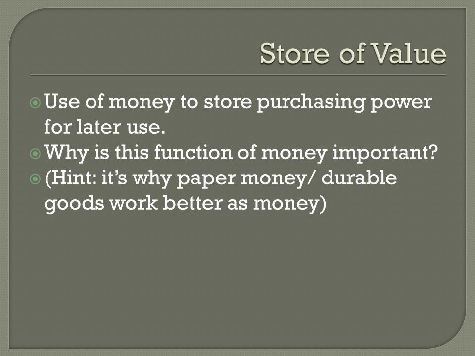  Use of money to store purchasing power for later use.