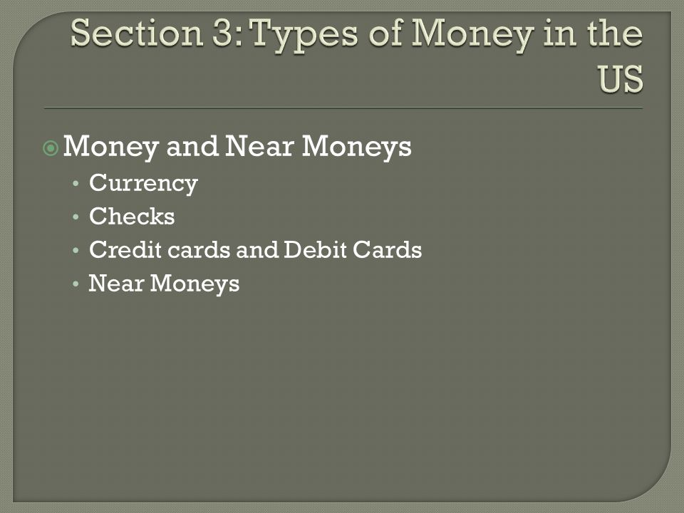 Money and Near Moneys Currency Checks Credit cards and Debit Cards Near Moneys