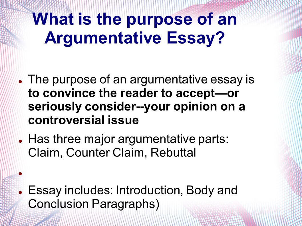 the argumentative essay introducing the counter argument and what is the purpose of an argumentative essay