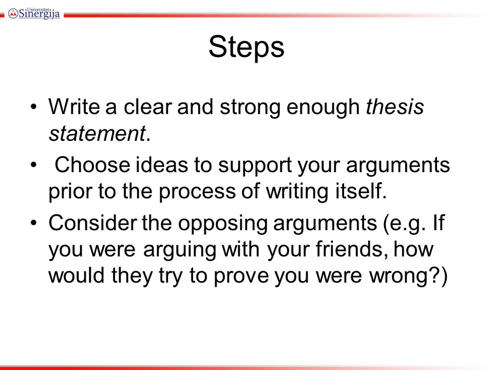 Steps Write a clear and strong enough thesis statement.
