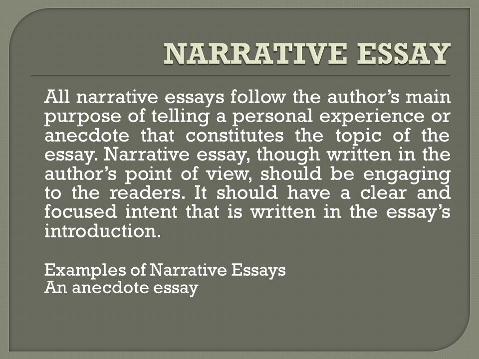 generally there are four major types of essays that depend on the  all narrative essays follow the author s main purpose of telling a personal experience or anecdote that