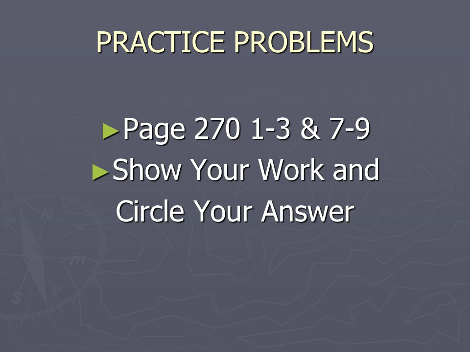 PRACTICE PROBLEMS ► Page & 7-9 ► Show Your Work and Circle Your Answer