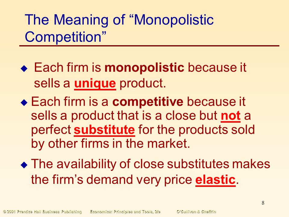 7 © 2001 Prentice Hall Business PublishingEconomics: Principles and Tools, 2/eO'Sullivan & Sheffrin Characteristics of Monopolistic Competition Characteristics of Monopolistic Competition:  Many firms  Differentiated product  No artificial barriers to entry