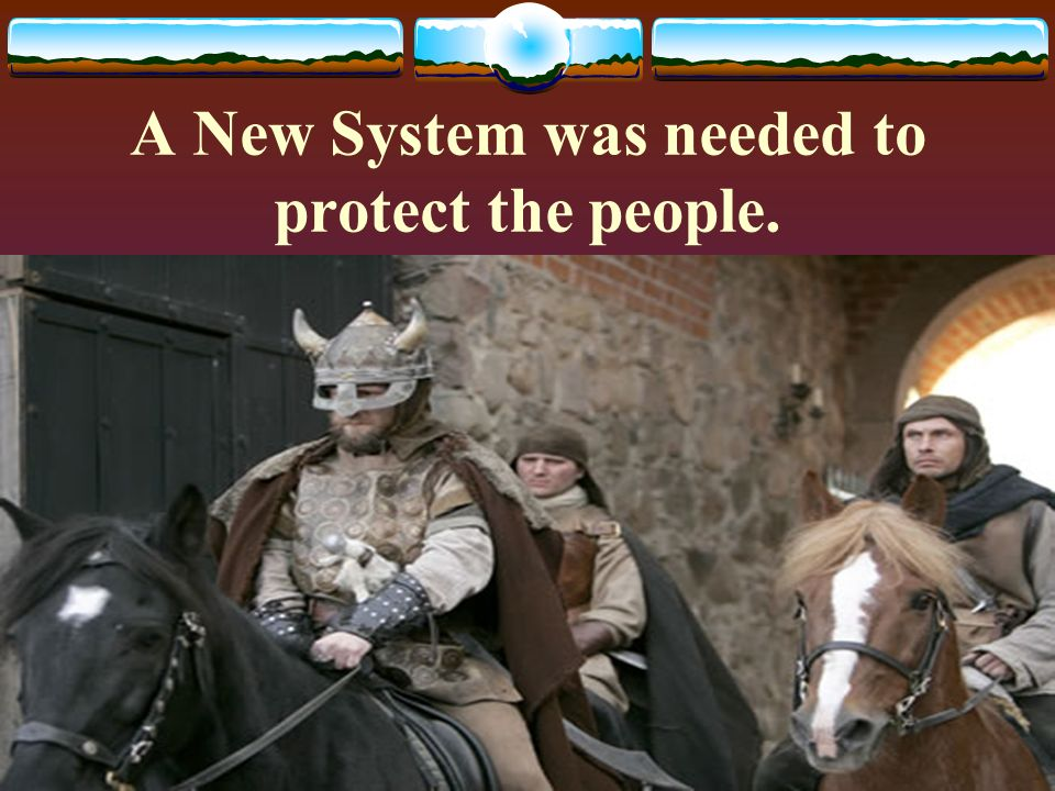 A New System was needed to protect the people.