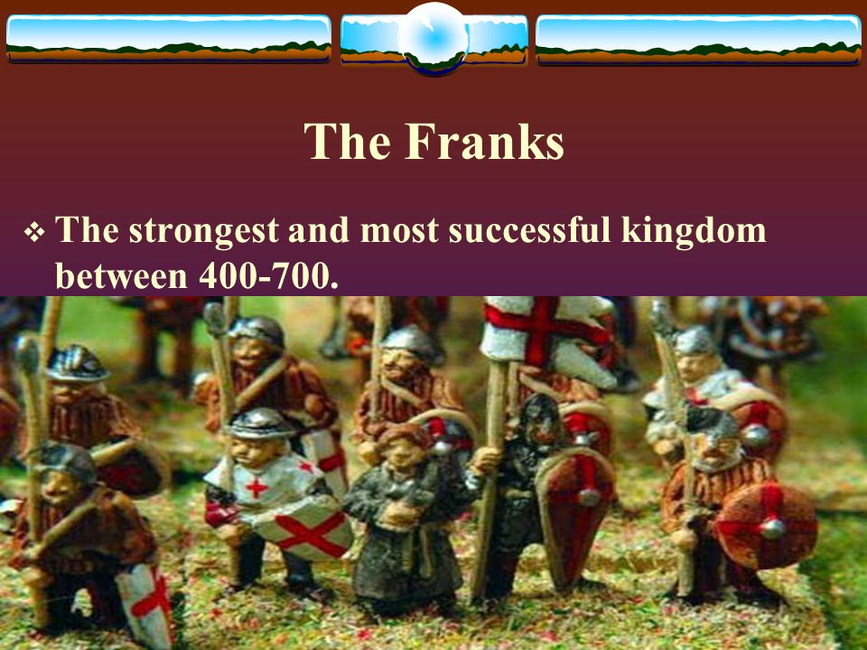 The Franks  The strongest and most successful kingdom between