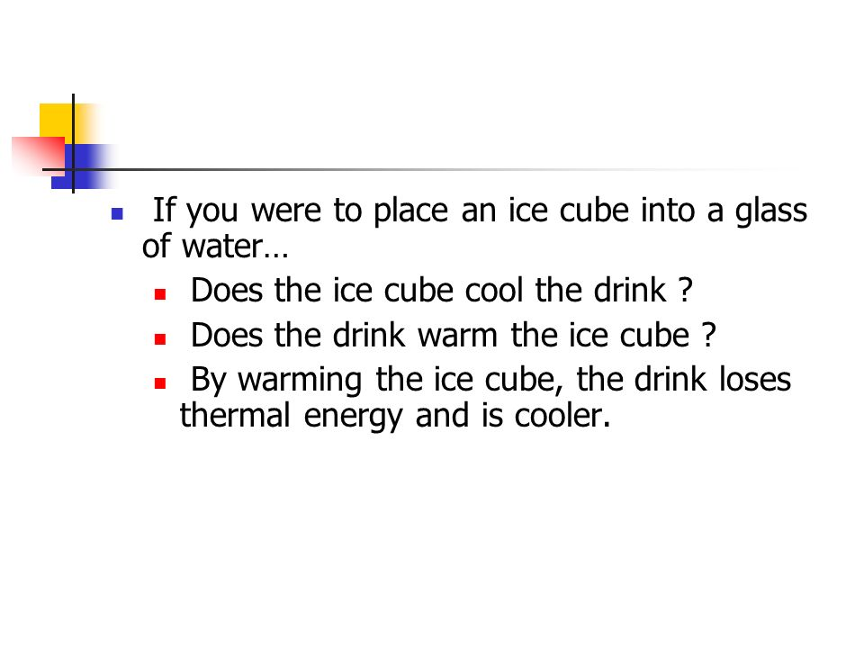 If you were to place an ice cube into a glass of water… Does the ice cube cool the drink .