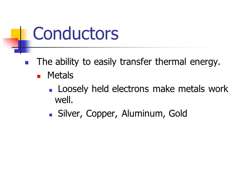 Conductors The ability to easily transfer thermal energy.