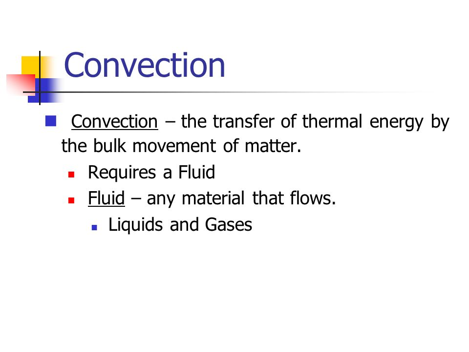 Convection Convection – the transfer of thermal energy by the bulk movement of matter.